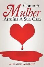 Como a Mulher Arruína a Sua Casa by MilyAnna Amorina (2015, Paperback)