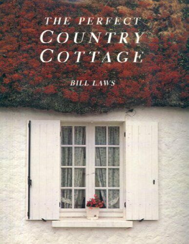 The Perfect Country Cottage,Bill Laws