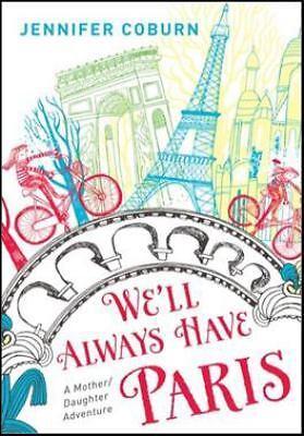 WE'LL ALWAYS HAVE PARIS (9781402288630) - JENNIFER COBURN (PAPERBACK) NEW
