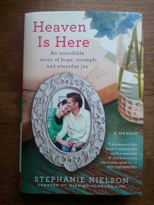 Heaven Is Here An Incredible Story Of Hope Triumph And Everyday