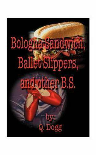 Bologna Sandwich, Ballet Slippers, and Other B. S. by Q. Dogg (2000, Paperback)