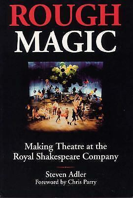 Rough Magic: Making Theatre at the Royal Shakespeare Company, Steven Adler, Good