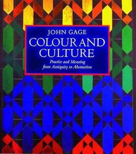 Colour and Culture Practice and Meaning from Antiquity to Abstraction by John G - Leicester, United Kingdom - Colour and Culture Practice and Meaning from Antiquity to Abstraction by John G - Leicester, United Kingdom