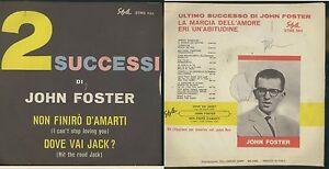 JOHN FOSTER -NON FINIRò D'AMARTI -DOVE VAI JACK? VINILE 45 GIRI - - Italia - JOHN FOSTER -NON FINIRò D'AMARTI -DOVE VAI JACK? VINILE 45 GIRI - - Italia