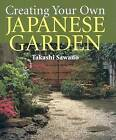 Create Your Own Japanese Garden by Takashi Sawano (Hardback, 1995)