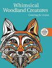 Creative Stress Relieving Adult Coloring Book: Whimsical Woodland Creatures: Coloring for Artists by Skyhorse Publishing Staff (2016, Paperback)