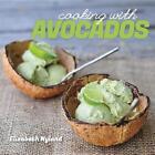 Cooking with Avocados von Elizabeth Nyland (2014, Taschenbuch)
