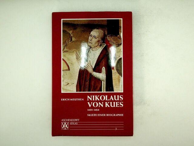 Erich Meuthen - Nikolaus von Kues 1401-1464 - 1992