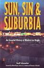 Sun, Sin and Suburbia: An Essential History of Modern Las Vegas by Geoff Schumacher (Hardback, 2004)