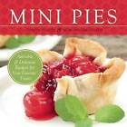 Mini Pies: Adorable and Delicious Recipes for Your Favorite Treats by Morgan Greenseth, Christy Beaver (Paperback, 2011)