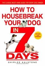 How to Housebreak Your Dog in 7 Days by Shirlee Kalstone (2004, Paperback, Revised)