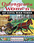 Outrageous Women of Civil War Times by Mary Rodd Furbee (Paperback, 2003)