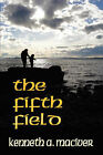 The Fifth Field by Kenneth A. MacIver (Paperback, 2007)