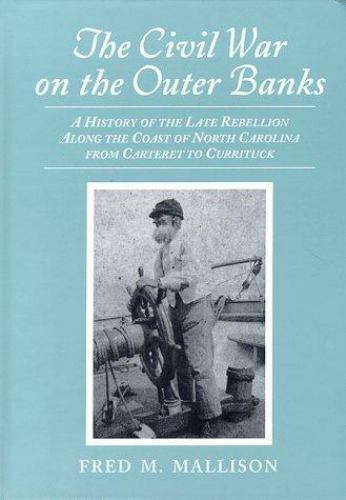 Civil War on the Outer Banks : A History of the Late Rebellion along the Coas...