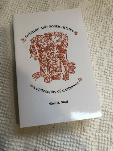 Culture and Horticulture : A Philosophy of Gardening by Wolf D. Storl