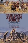 The East African Force 1915-1919: The First World War in Colonial Africa by C P Fendall (Paperback / softback, 2014)