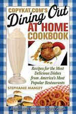 CopyKat.com's Dining Out at Home Cookbook : Recipes for the Most Delicious Dishes from America's Most Popular Restaurants by Stephanie Manley (2010, Paperback)