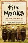 Fire Monks: Zen Mind Meets Wildfire by Colleen Morton Busch (Paperback / softback, 2012)