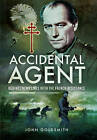 Accidental Agent: Behind Enemy Lines with the French Resistance by John Goldsmith (Hardback, 2016)