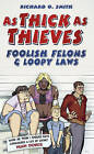 As Thick As Thieves: Foolish Felons & Loopy Laws by Richard O. Smith (Hardback, 2013)