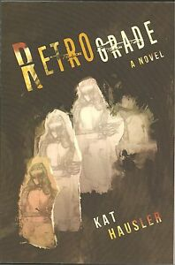 Retrograde-A-Novel-by-Kat-Hausler-Uncorrected-Proof-Softcover-Book
