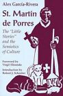 St. Martin de Porres:  Little Stories  and the Semiotics of Culture by Alejandro R. Garcia-Rivera (Paperback, 1995)