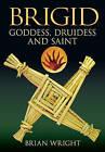 Brigid: Goddess, Druidess and Saint by Brian Wright (Paperback, 2009)