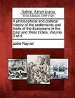 A Philosophical and Political History of the Settlements and Trade of the Europeans in the East and West Indies. Volume 3 of 4 by Abb Raynal (Paperback / softback, 2012)