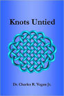 Knots Untied by Dr. Charles Vogan (Paperback, 2007)