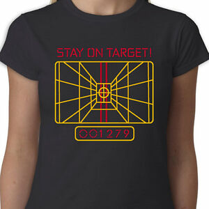 90ccd7c0f Stay On Target Ladies t-shirt X-WING STAR WARS QUOTE GEEK FUNNY SCI ...