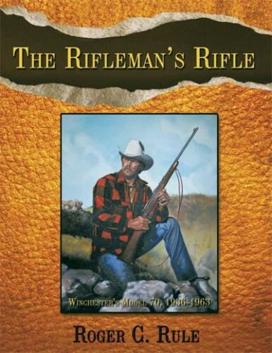 The Rifleman's Rifle: Winchester Model 70 Book Rule
