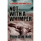 Not with a Whimper by Peter a W Kelt (Paperback / softback, 2014)