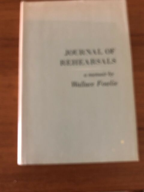 JOURNAL OF REHEARSALS: A MEMOIR By Wallace Fowlie - Hardcover **Excellent**