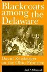 Blackcoats Among the Delaware: David Zeisberger on the Ohio Frontier by Earl P. Olmstead (Paperback, 1992)