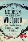 Modern Witchcraft: The Modern Guide to Witchcraft : Your Complete Guide to Witches, Covens, and Spells (2014, Hardcover)