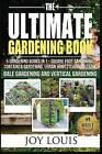 Ultimate Gardening Book: 4 Gardening Books in 1 - Square Foot Gardening, Container Gardening, Urban Homesteading, Vertical Gardening by Joy Louis (Paperback / softback, 2015)