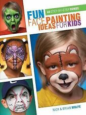 Fun Face Painting Ideas for Kids: 40 Step-by-Step Demos by Wolfe, Brian, Wolfe,