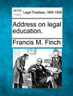 Address on Legal Education. by Francis M Finch (Paperback / softback, 2010)