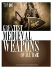 Greatest Medieval Weapons of All Time by Alex Trost, Vadim Kravetsky (Paperback / softback, 2013)