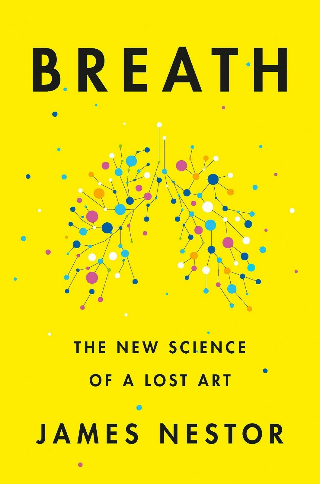 Breath: The New Science of a Lost Art by James Nestor 2020 2