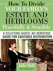 How to Divide Your Family's Estate and Heirlooms Peacefully and Sensibly by Julie Hall (Paperback / softback, 2010)