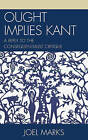 Ought Implies Kant: A Reply to the Consequentialist Critique by Joel Marks (Hardback, 2008)