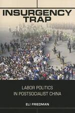 Insurgency Trap: Labor Politics in Postsocialist China by Friedman, Eli