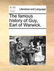 The Famous History of Guy, Earl of Warwick. by Multiple Contributors (Paperback / softback, 2010)