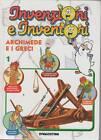 INVENZIONI E INVENTORI - VOL. 1 ARCHIMEDE E I GRECI