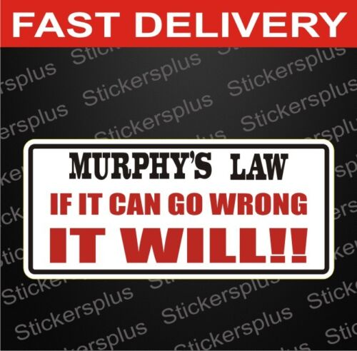 Funny Bumper Sticker Murphy/'s Law Car Truck Motorbike Toolbox Vehicle Decal #95