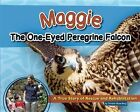 Maggie the One-Eyed Peregrine Falcon: A True Story of Rescue and Rehabilitation by Christie Gove-Berg (Hardback, 2016)