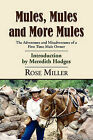 Mules, Mules and More Mules: The Adventures and Misadventures of a First Time Mule Owner by Rose Miller (Paperback, 2010)