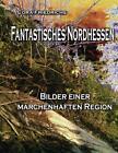 Fantastisches Nordhessen von Cora Friedrichs (2011, Taschenbuch)