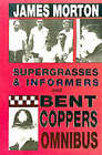 Supergrasses and Informers: Informal History of Undercover Police Work: AND Bent Coppers: A Survey of Police Corruption by James Morton (Paperback, 2002)